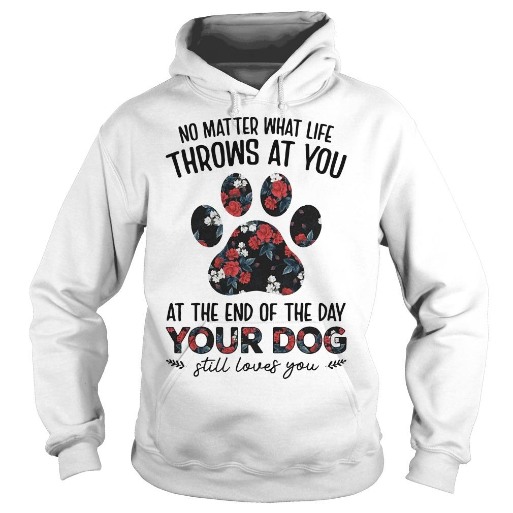 Floral No Matter What Life Throws At You At The Of The Day Your Dog Hoodie