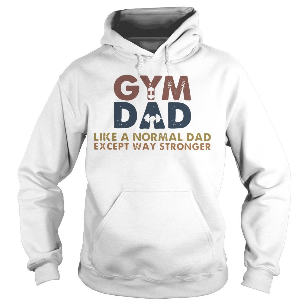 Gym Dad Like A Normal Dad Except Way Stronger Hoodie