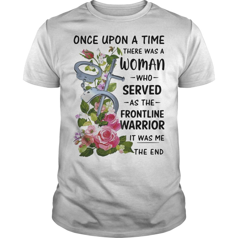 Handcuff Once Upon A Time There Was A Woman Who Served As The Frontline Shirt