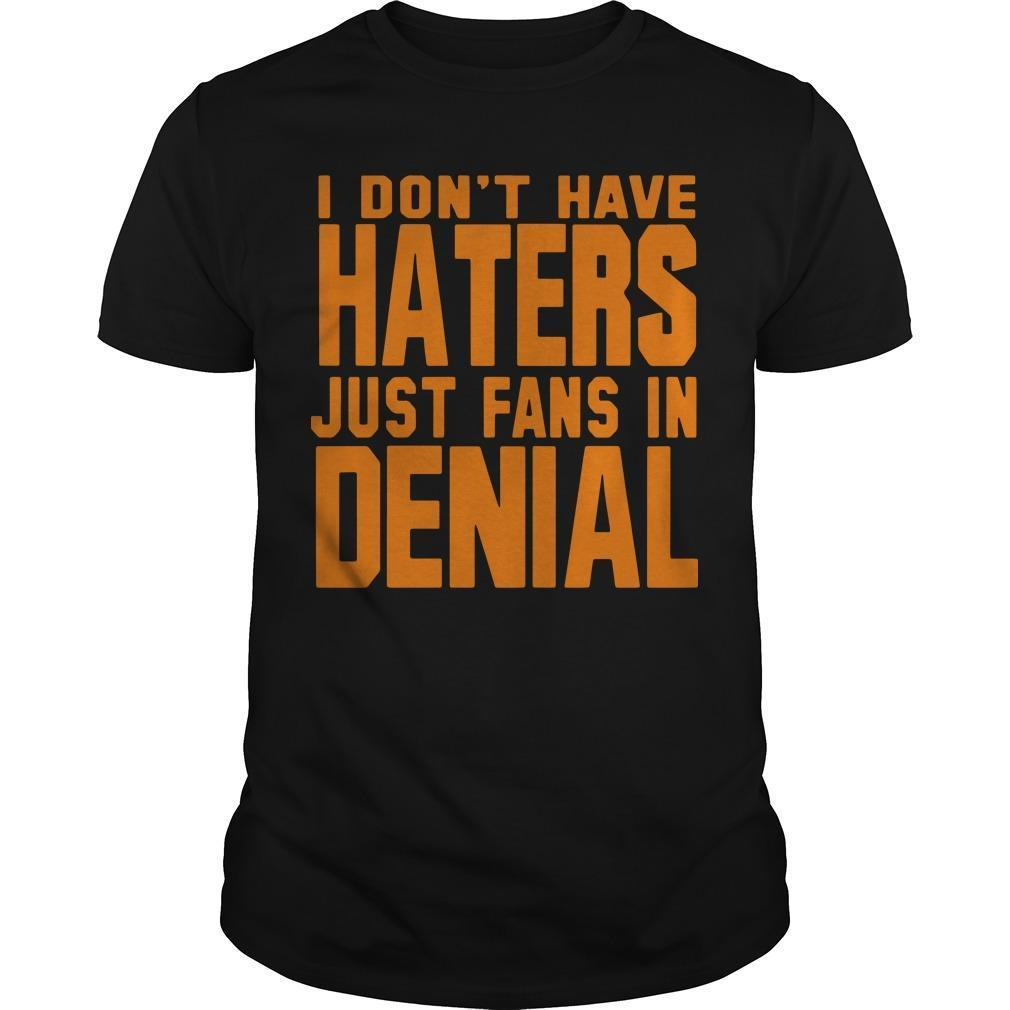 I Don't Have Haters Just Fans In Denial Shirt