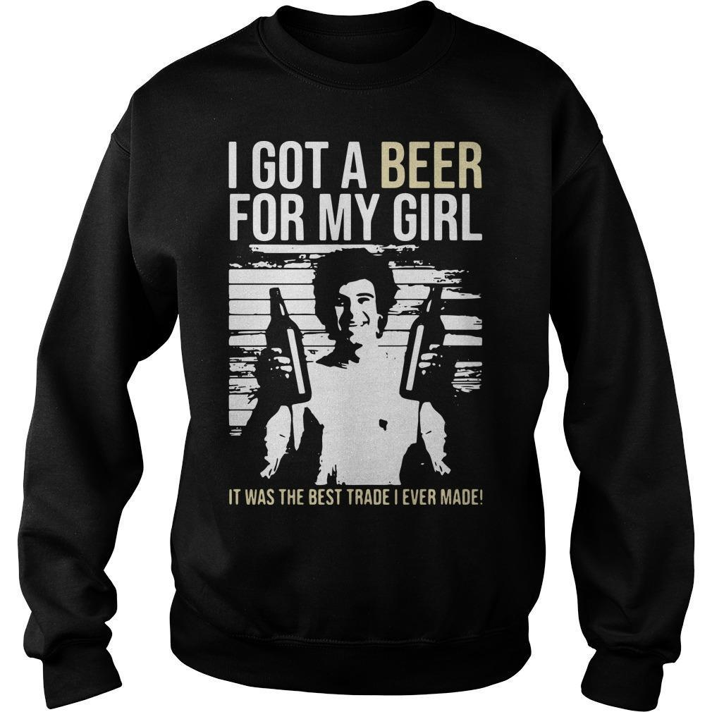 I Got A Beer For My Girl It Was The Best Trade I Ever Made Sweater