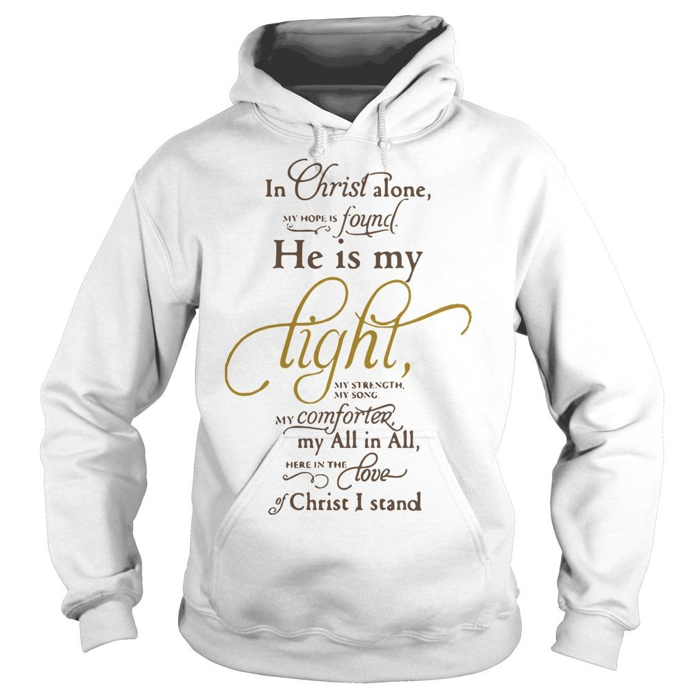 In Christ Alone Found He Is My Light My Computer My All In All Hoodie