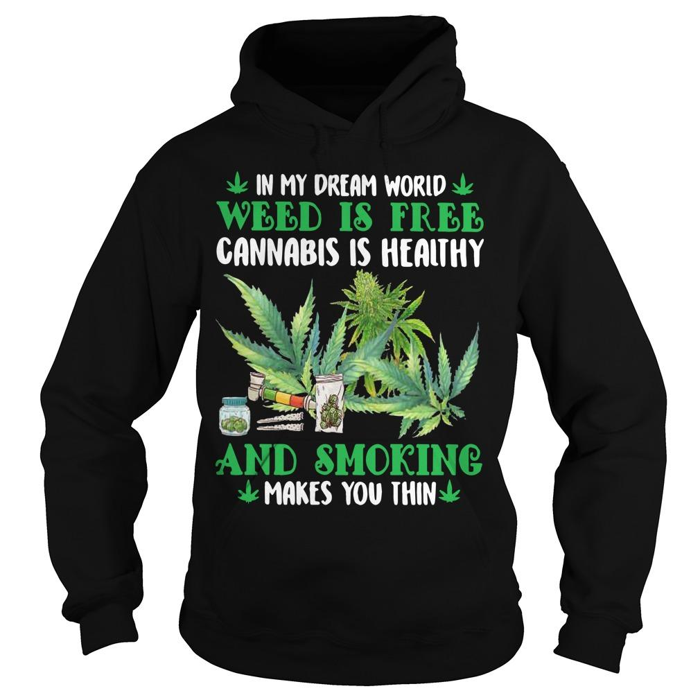 In My Dream World Weed Is Free Cannabis Is Healthy And Smoking Hoodie