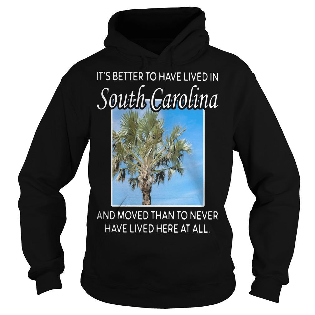 It's Better To Have Lived In South Carolina And Moved Than To Never Hoodie
