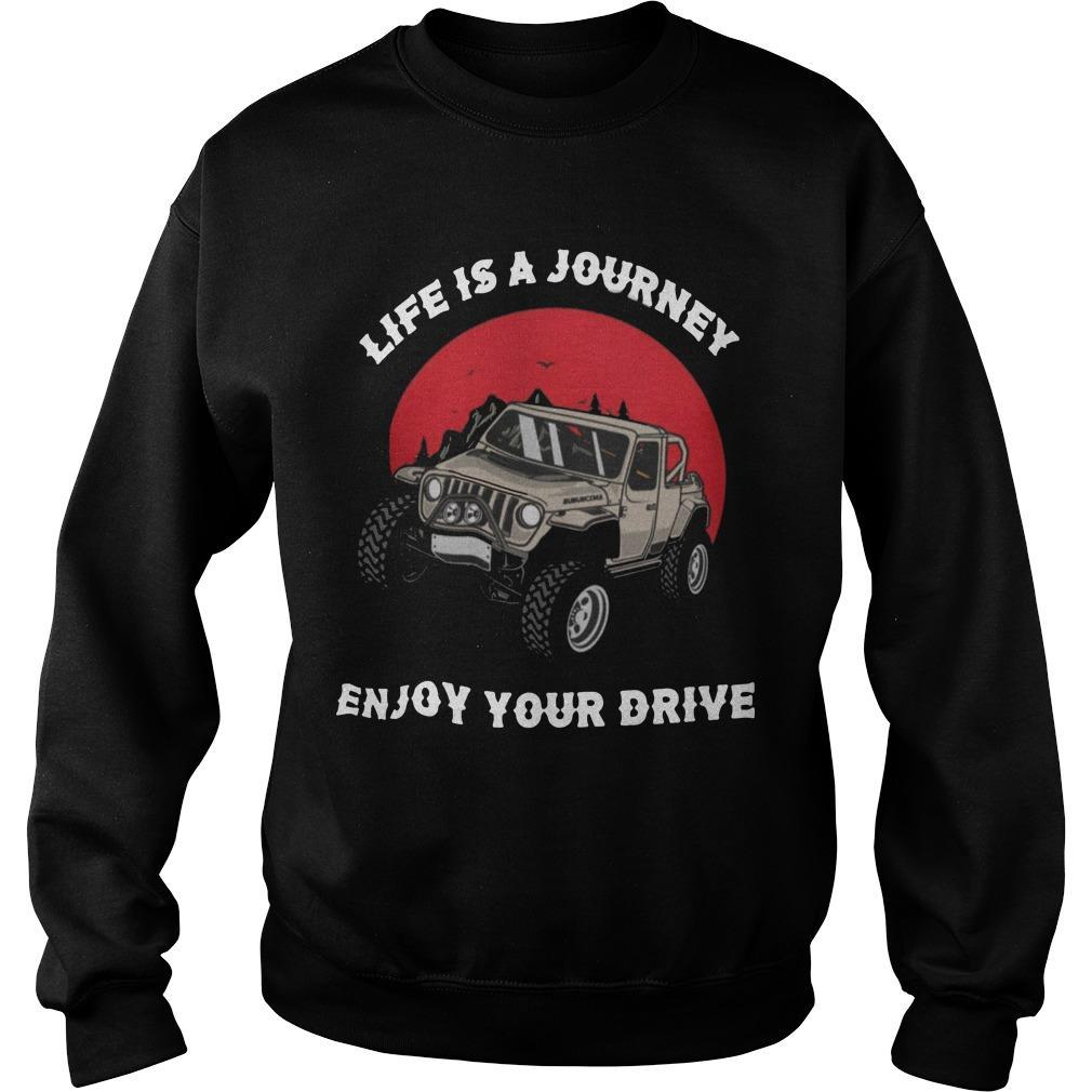 Life Is A Journey Enjoy Your Drive Sweater