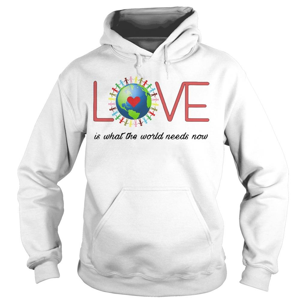 Love Is What The World Needs Now Hoodie