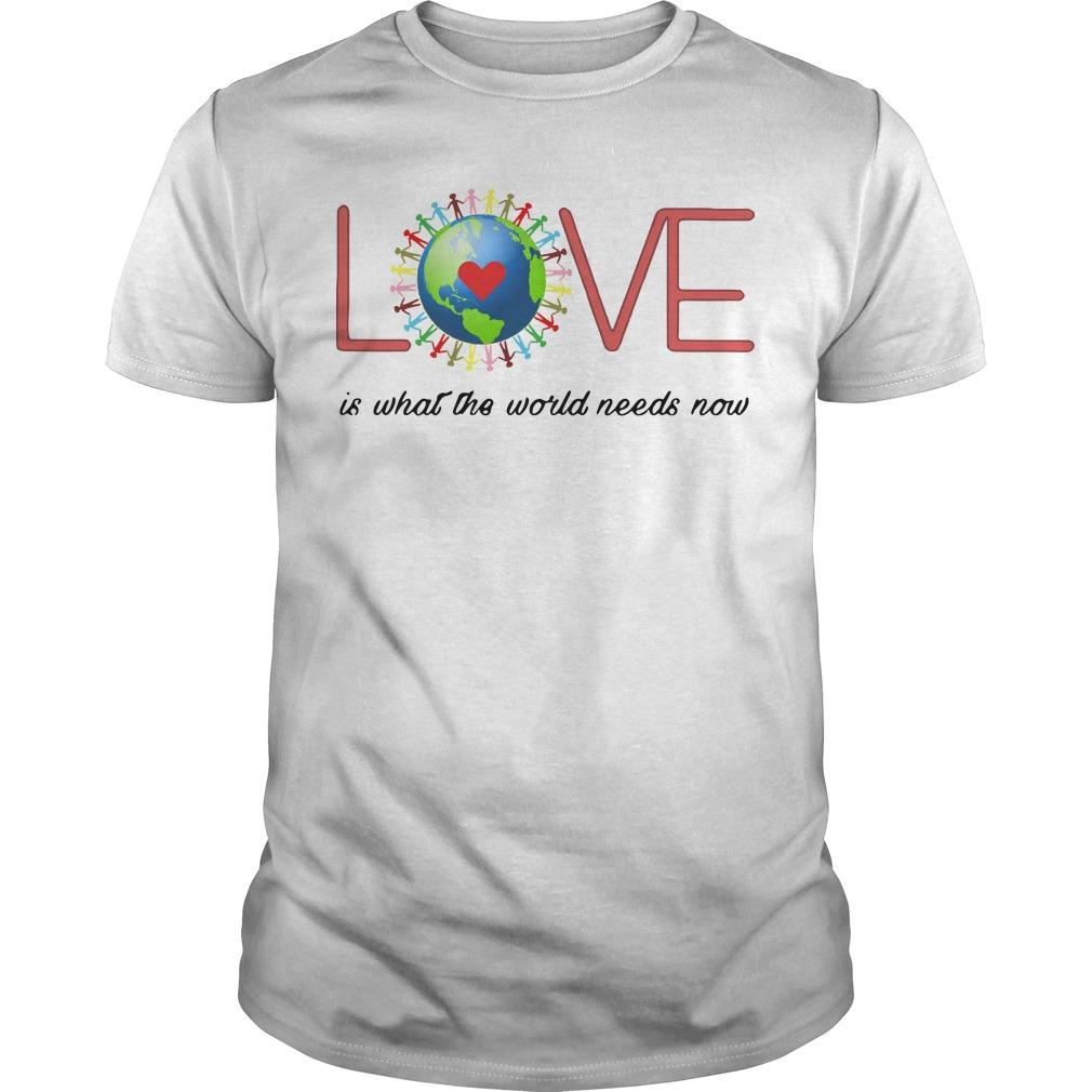 Love Is What The World Needs Now Shirt