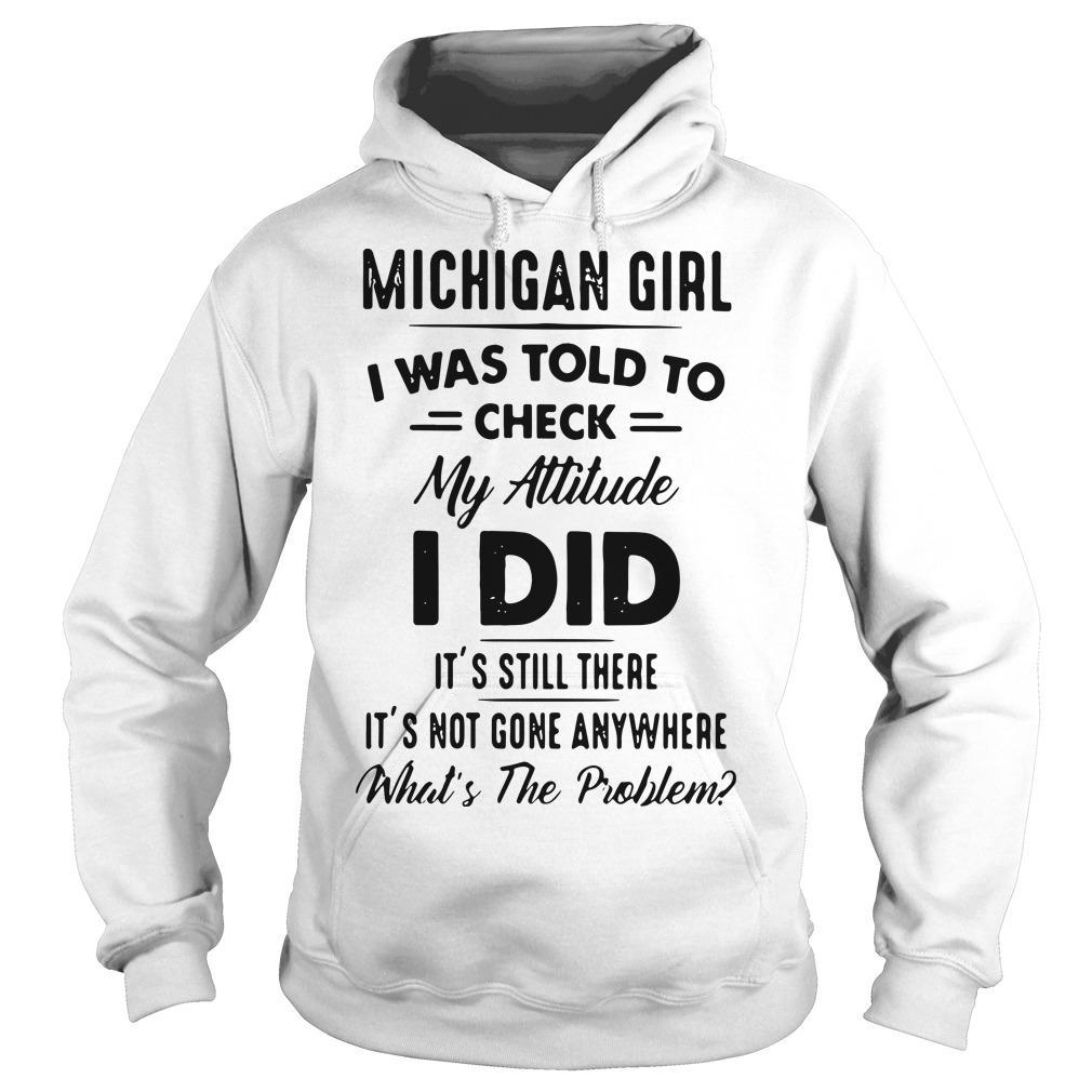 Michigan Girl I Was Told To Check My Attitude I Did It's Still There Hoodie