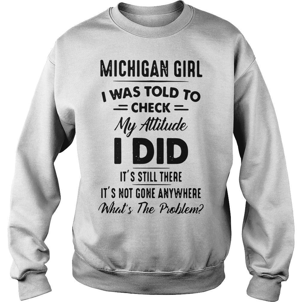 Michigan Girl I Was Told To Check My Attitude I Did It's Still There Sweater