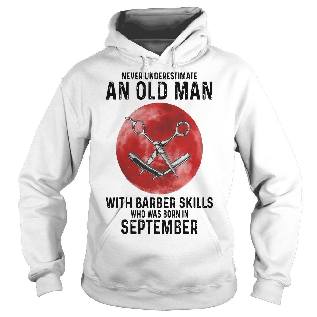 Never Underestimate An Old Man With A Barber Skills September Hoodie