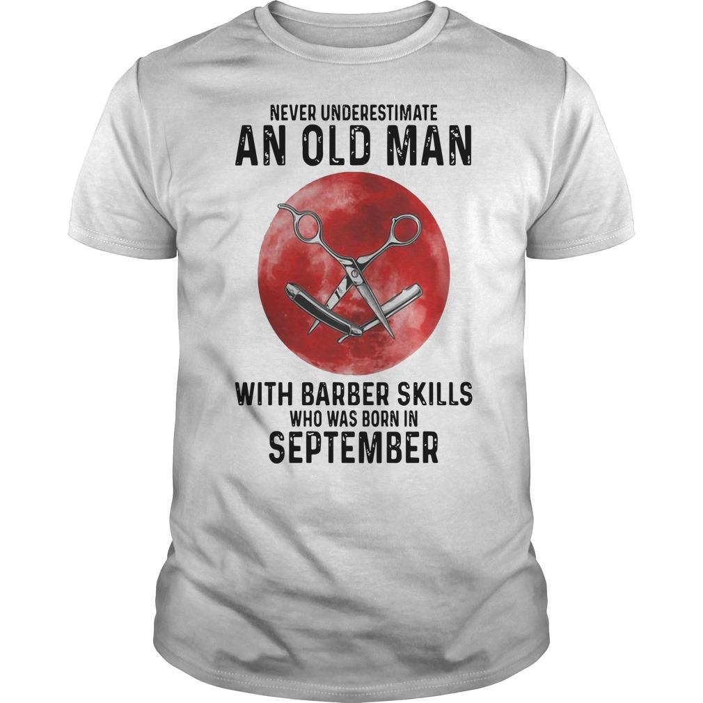 Never Underestimate An Old Man With A Barber Skills September Shirt