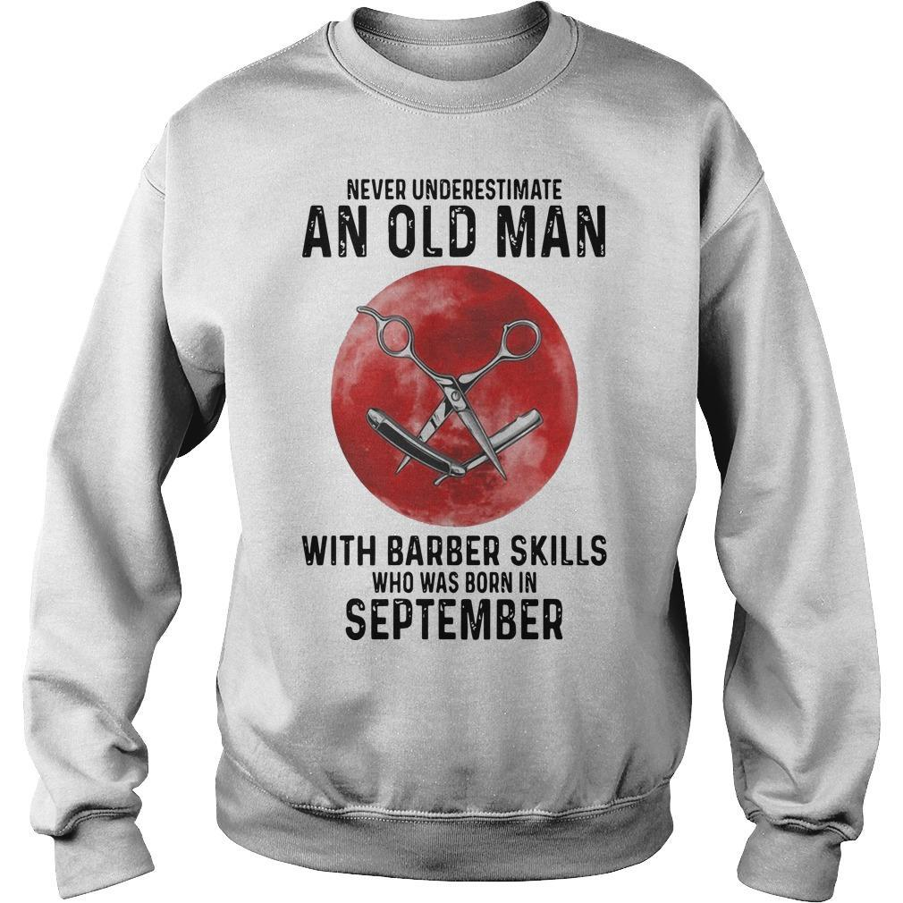 Never Underestimate An Old Man With A Barber Skills September Sweater