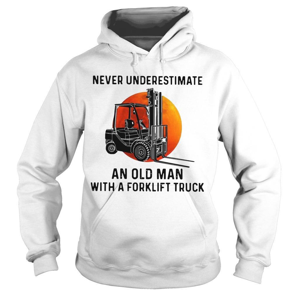 Never Underestimate An Old Man With A Forklift Truck Hoodie