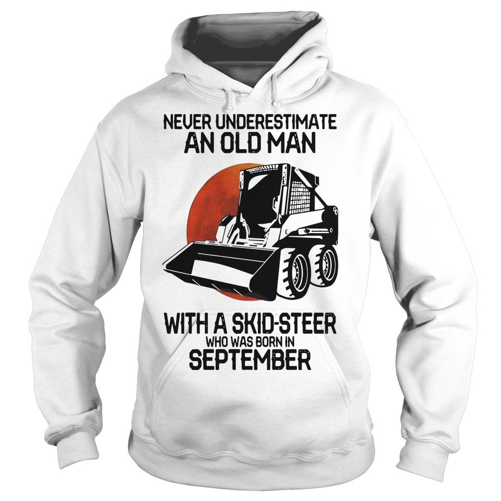 Never Underestimate An Old Man With A Skid Steer Who Was Born In September Hoodie