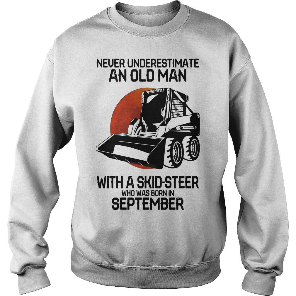 Never Underestimate An Old Man With A Skid Steer Who Was Born In September Sweater