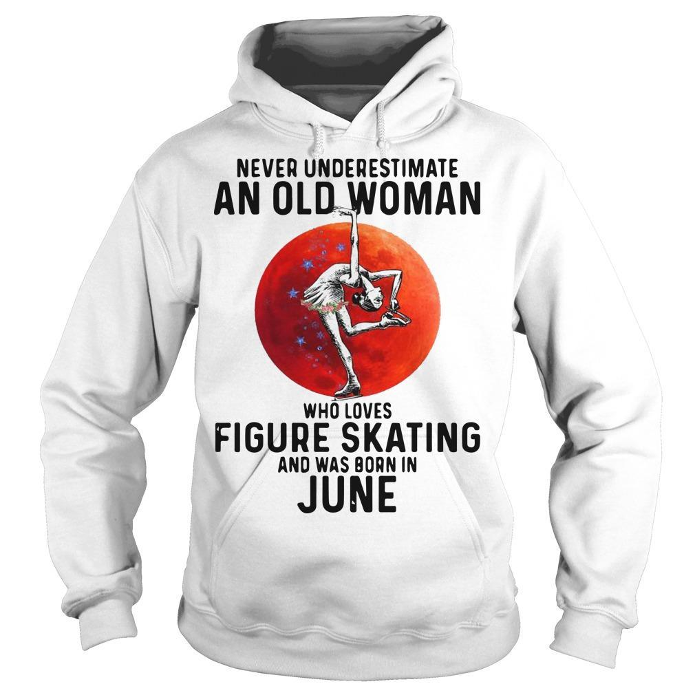 Never Underestimate An Old Woman Who Loves Figure Skating And Was Born In June Hoodie