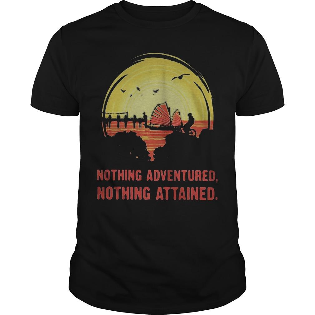 Nothing Adventured Nothing Attained Shirt