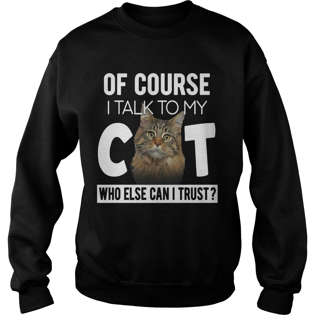Of Course I Talk To My Cat Who Else Can I Trust Sweater