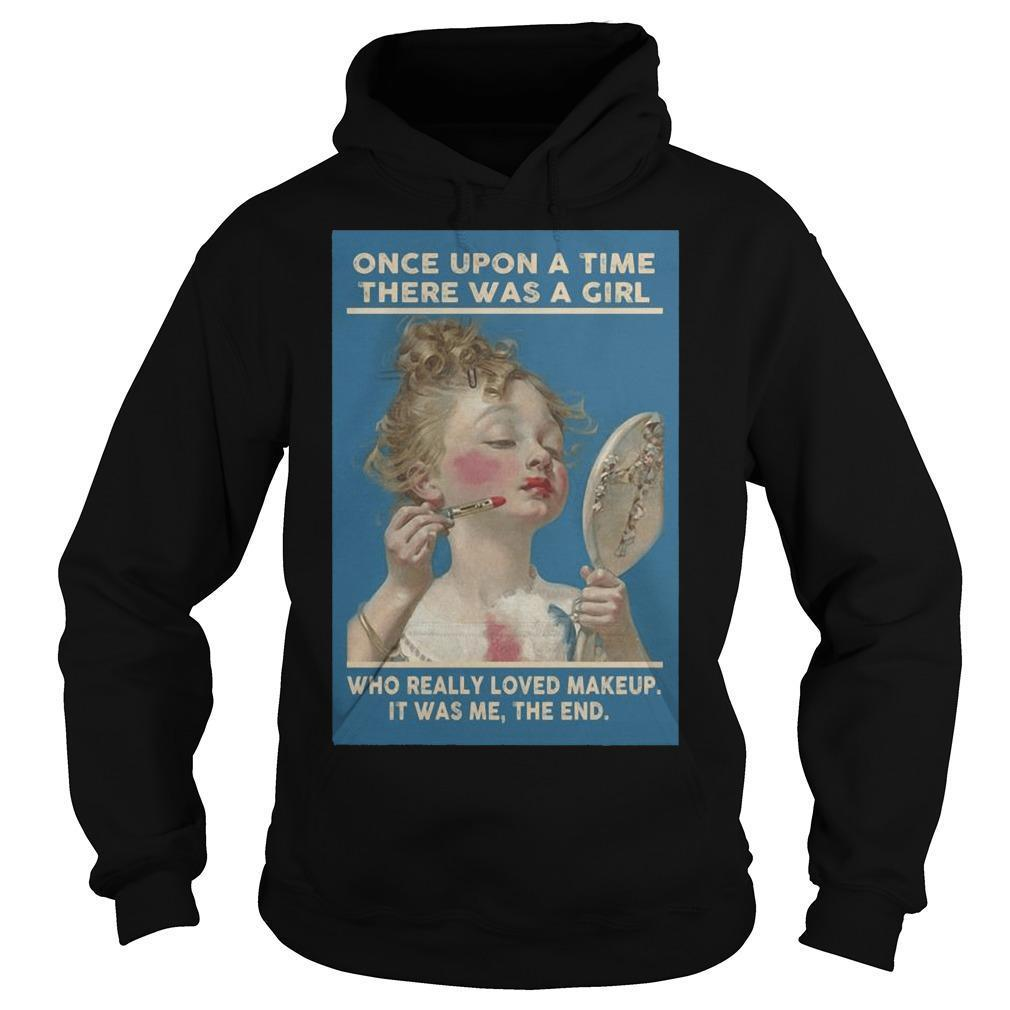 Once Upon A Time There Was A Girl Who Really Loved Makeup It Was Me Hoodie