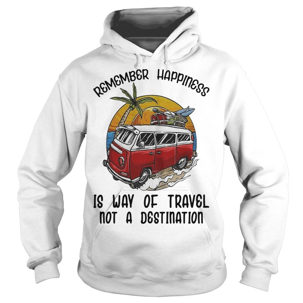 Remember Happiness Is Way Of Travel Not A Destination Bus Hoodie