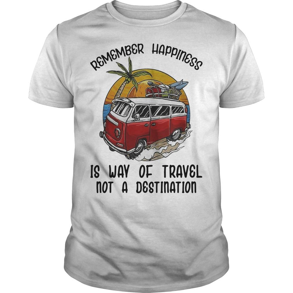Remember Happiness Is Way Of Travel Not A Destination Bus Shirt