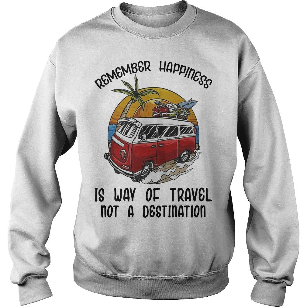 Remember Happiness Is Way Of Travel Not A Destination Bus Sweater