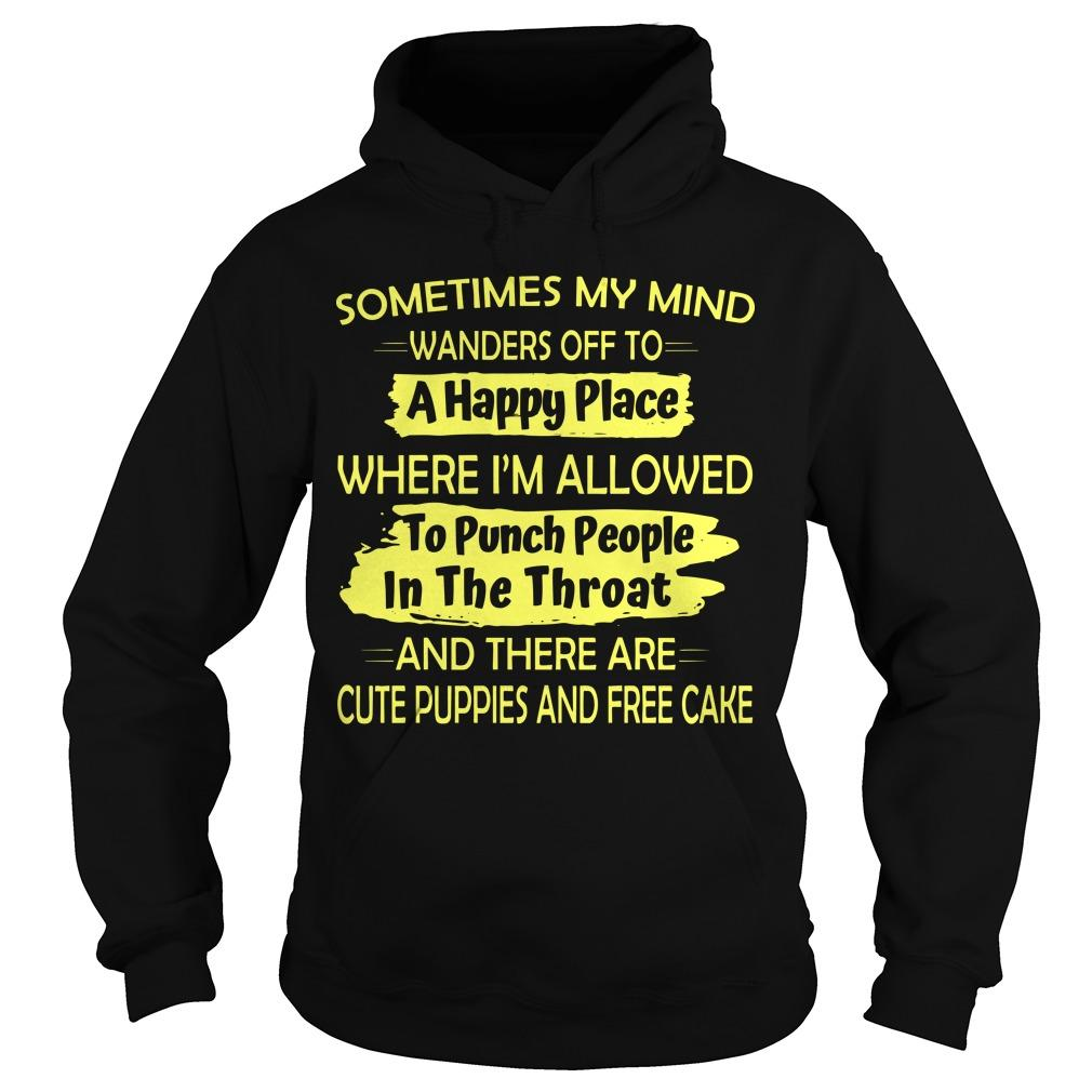 Sometimes My Mind Wanders Off To A Happy Place Where I'm Allowed Hoodie