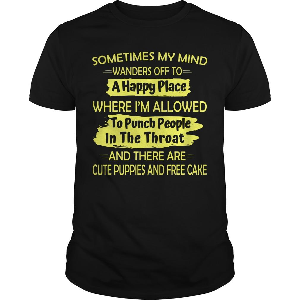 Sometimes My Mind Wanders Off To A Happy Place Where I'm Allowed Shirt