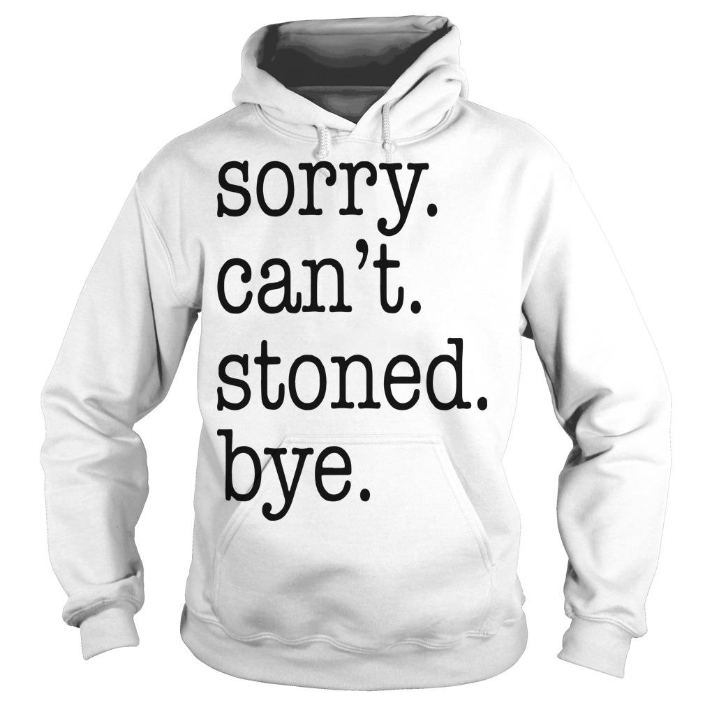 Sorry Can't Stoned Bye Hoodie