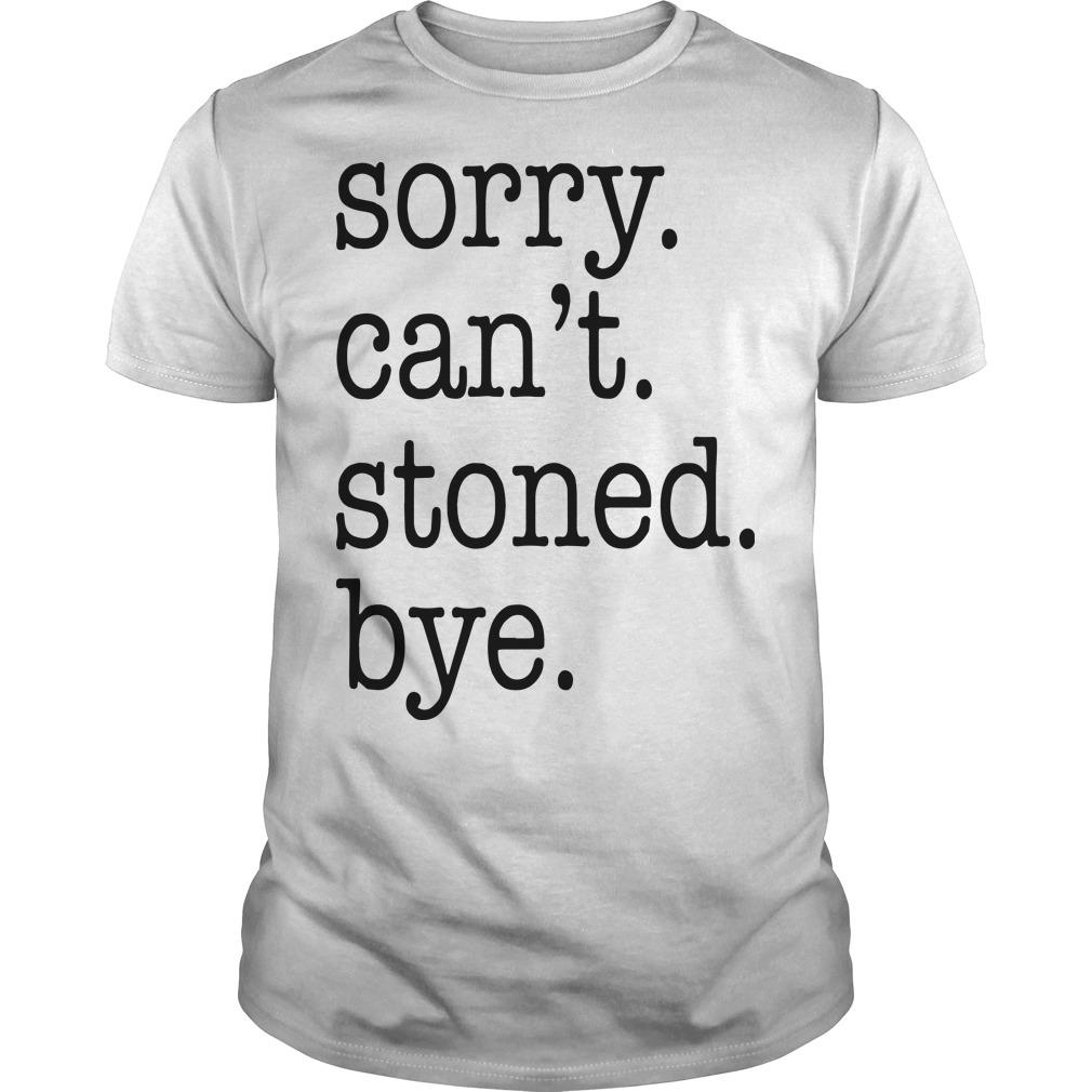 Sorry Can't Stoned Bye Shirt