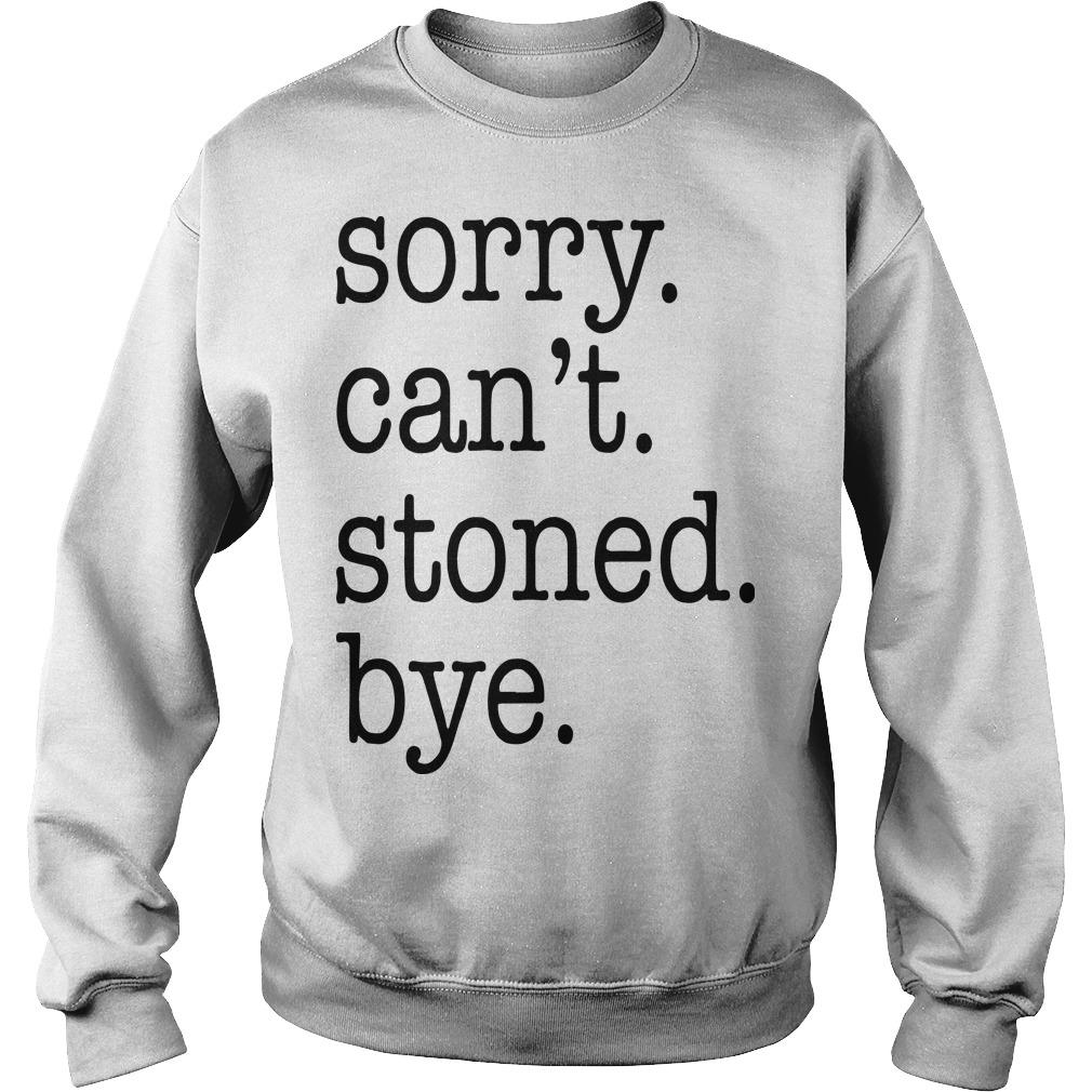Sorry Can't Stoned Bye Sweater