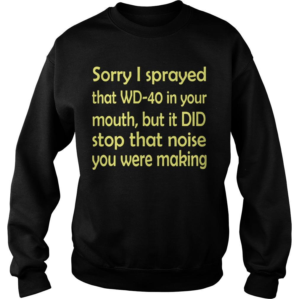 Sorry I Sprayed That Wd 40 In Your Mouth But It Did Stop That Noise Sweater