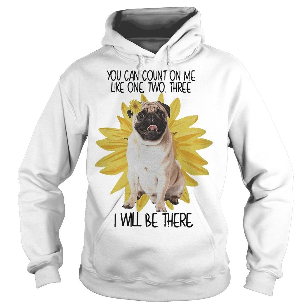 Sunflower Pug You Can Count On Me Like One Two Three I Will Be There Hoodie