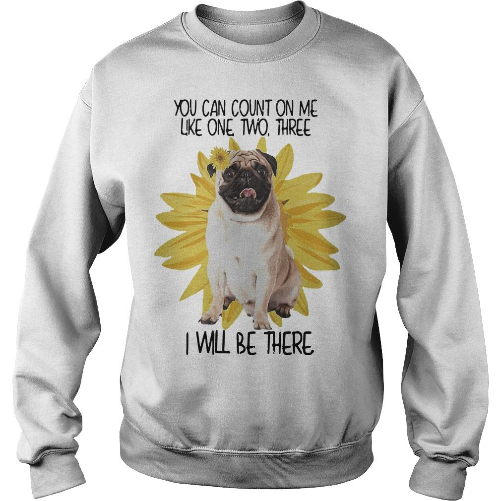 Sunflower Pug You Can Count On Me Like One Two Three I Will Be There Sweater