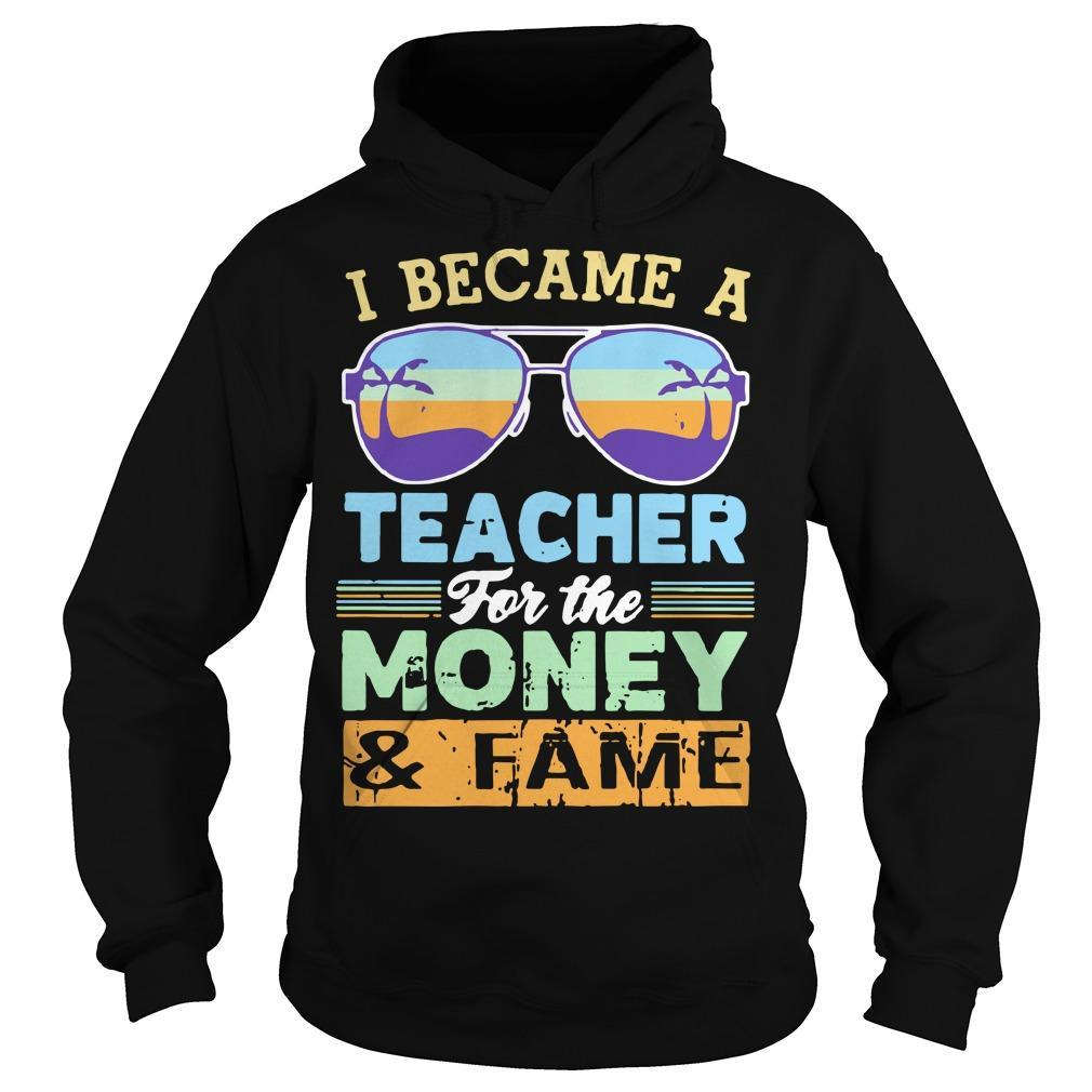 Vintage Glasses I Became A Teacher For The Money And Fame Hoodie
