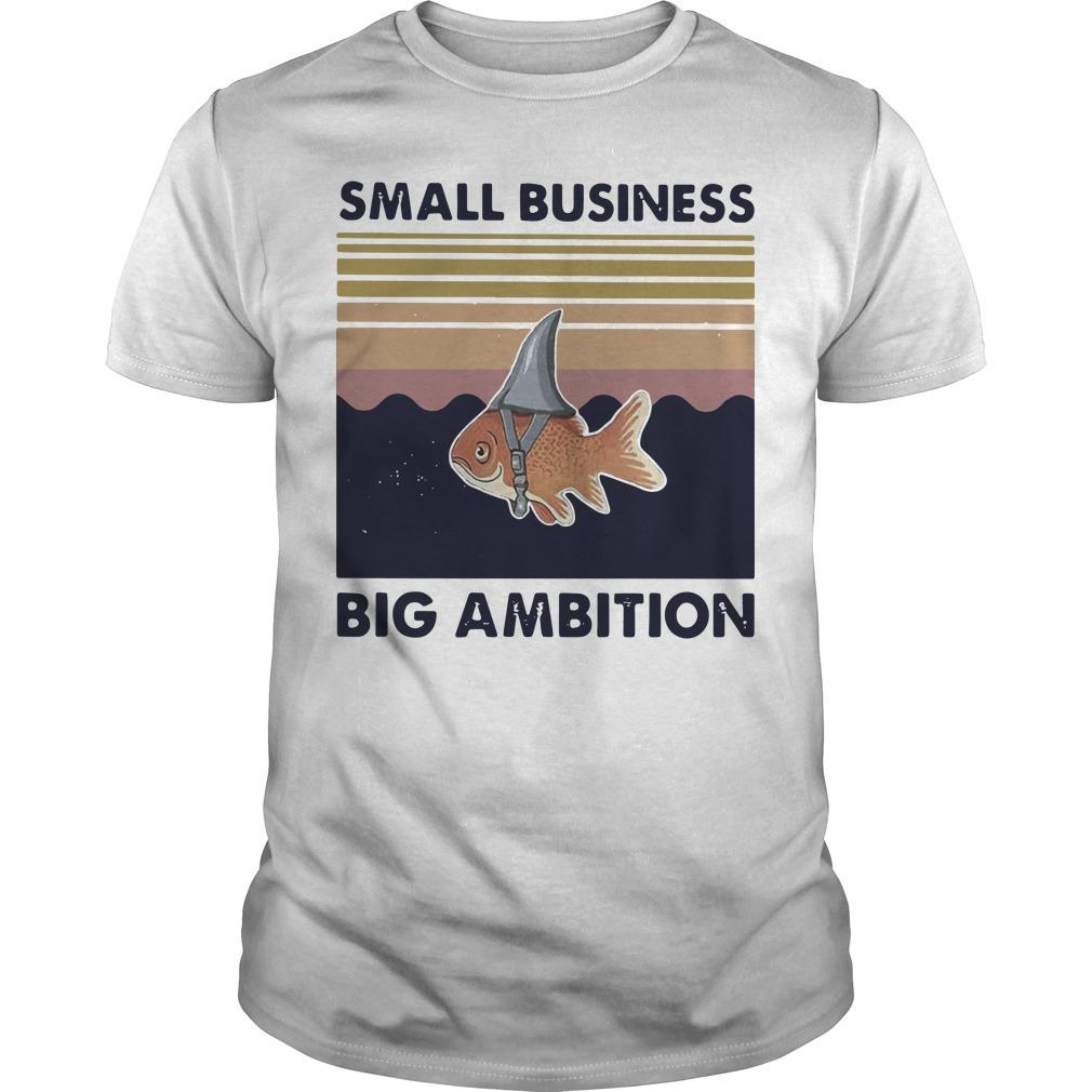 Vintage Goldfish Small Business Big Ambition Shirt