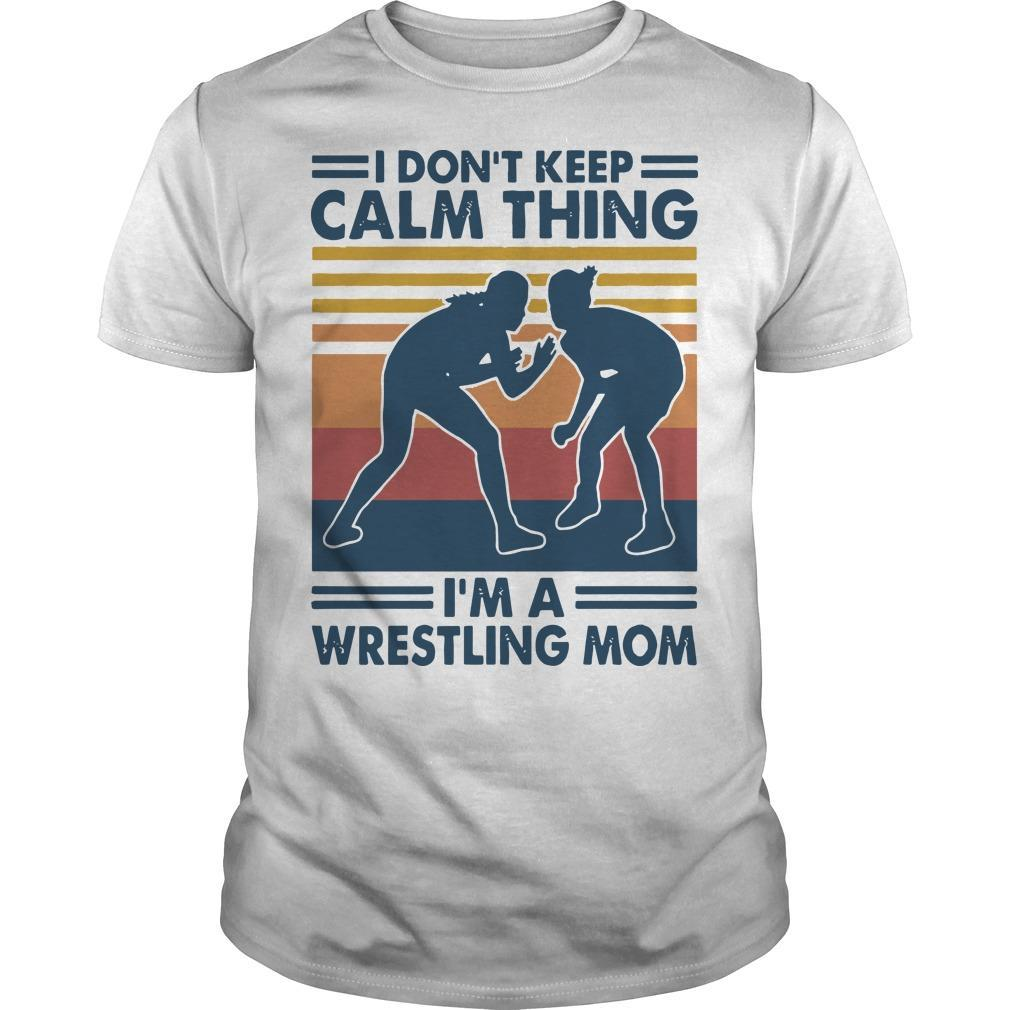 Vintage I Don't Keep Calm Thing I'm A Wrestling Mom Shirt