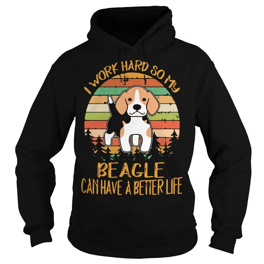 Vintage I Work Hard So My Beagle Can Have A Better Life Hoodie