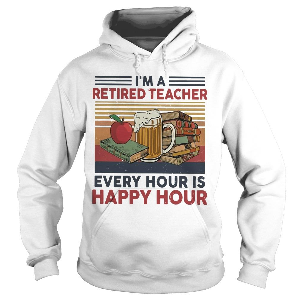 Vintage I'm A Retired Teacher Every Hour Is Happy Hour Hoodie