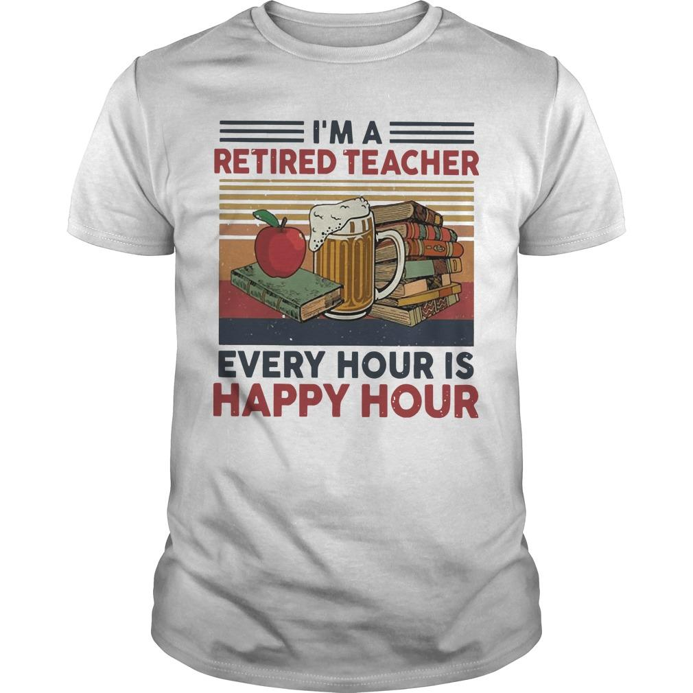 Vintage I'm A Retired Teacher Every Hour Is Happy Hour Shirt