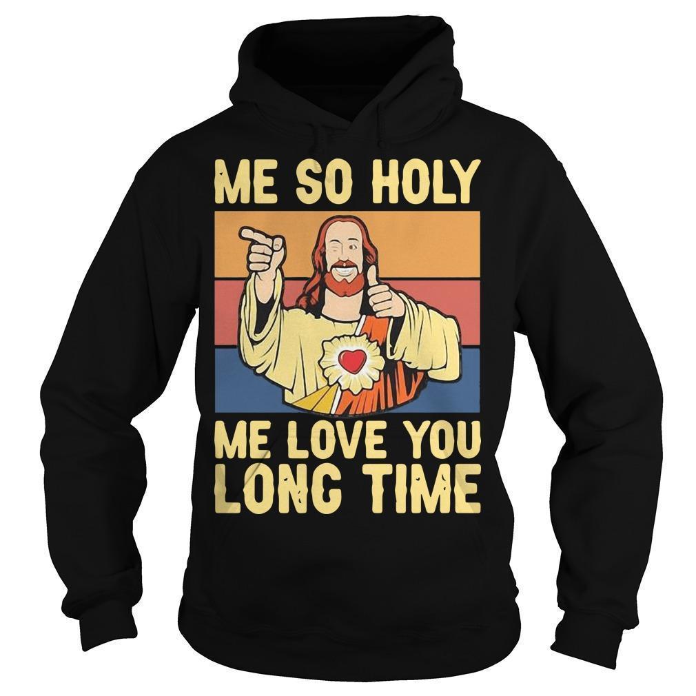 Vintage Jesus Me So Holy Me Love You Long Time Hoodie