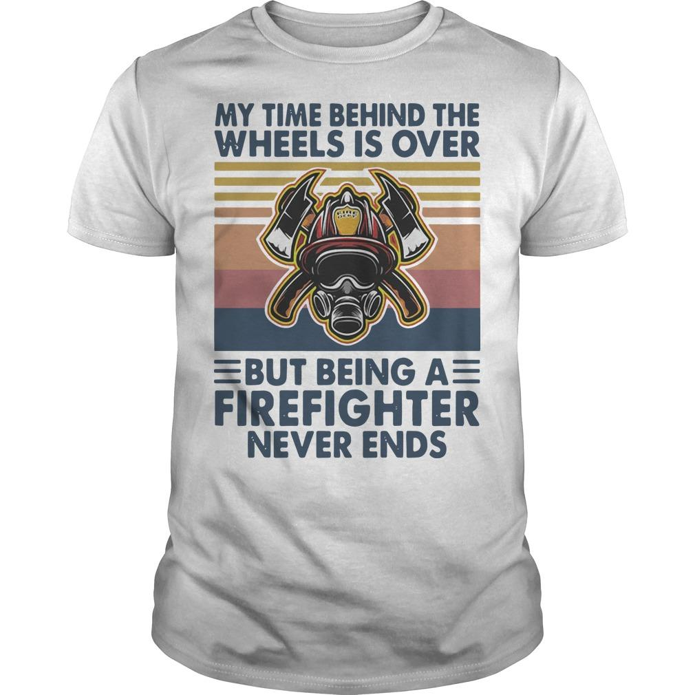 Vintage My Time Behind The Wheels Is Over But Being A Firefighter Shirt