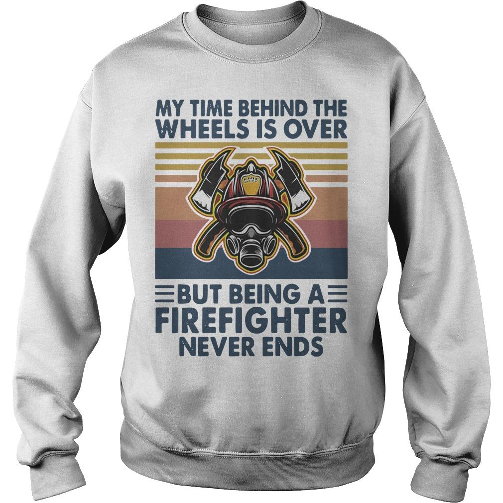 Vintage My Time Behind The Wheels Is Over But Being A Firefighter Sweater