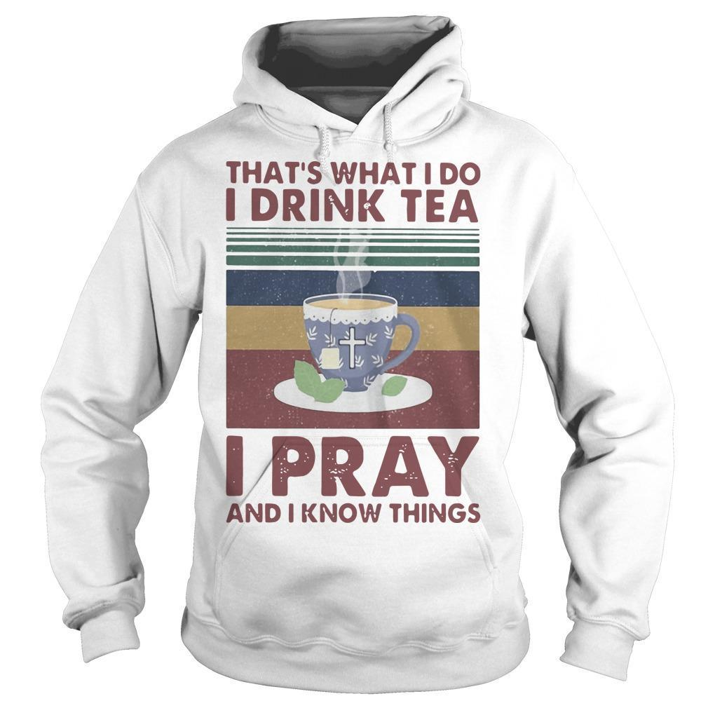 Vintage That's What I Do I Drink Tea I Pray And I Know Things Hoodie