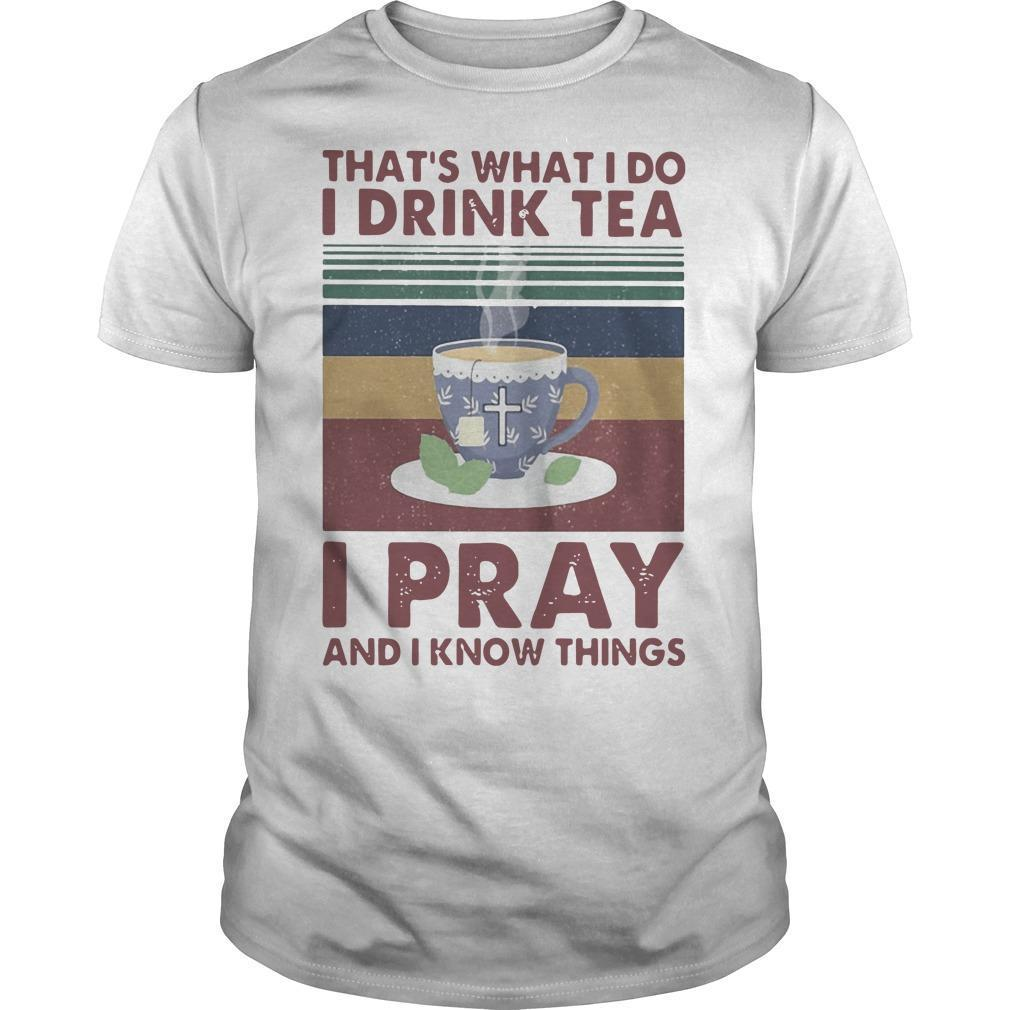 Vintage That's What I Do I Drink Tea I Pray And I Know Things Shirt