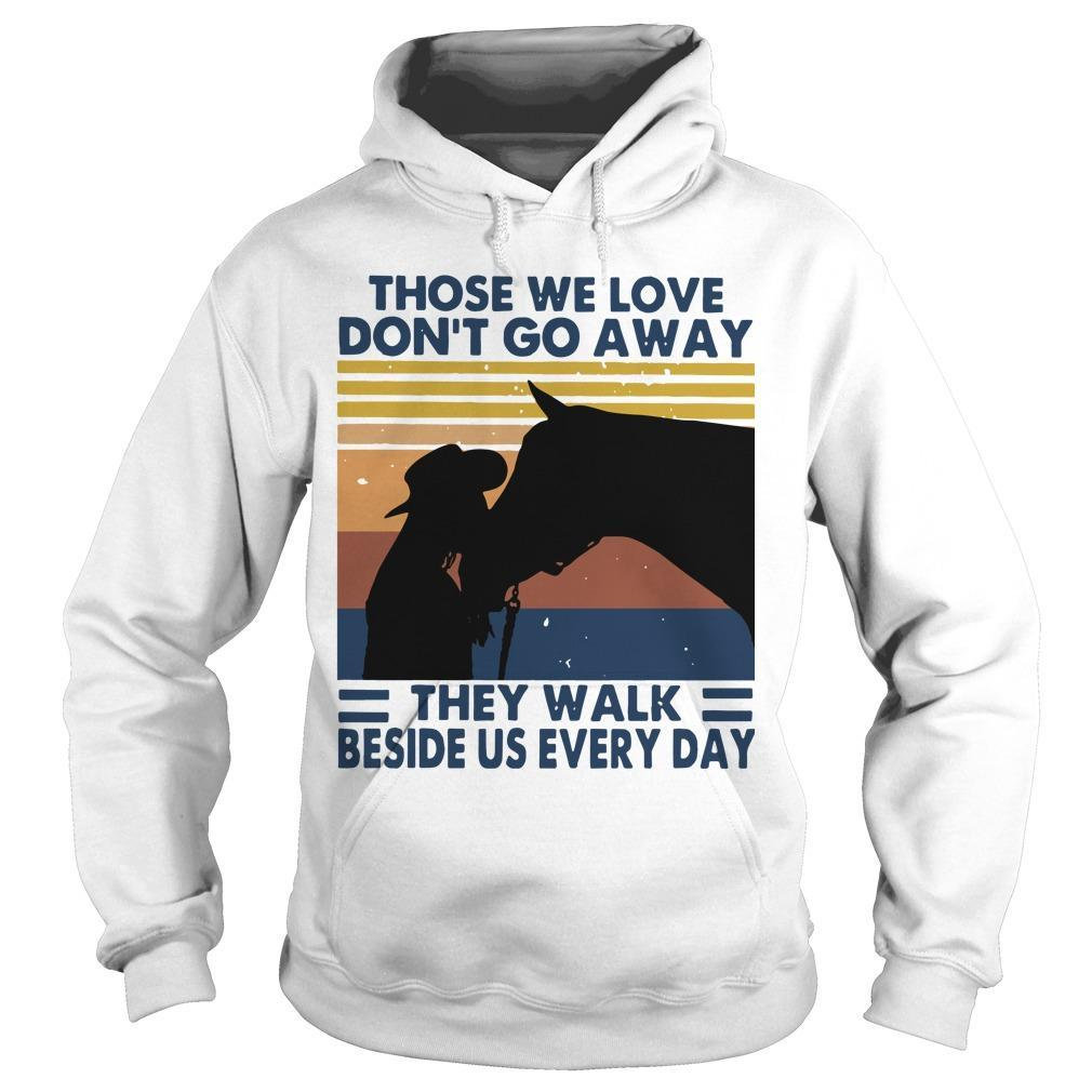 Vintage Those We Love Don't Go Away They Walk Beside Us Every Day Hoodie
