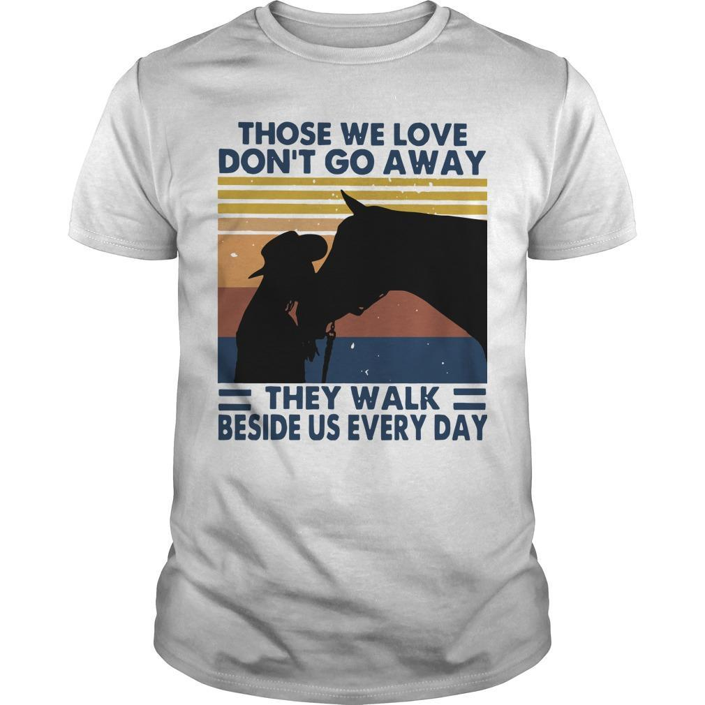 Vintage Those We Love Don't Go Away They Walk Beside Us Every Day Shirt