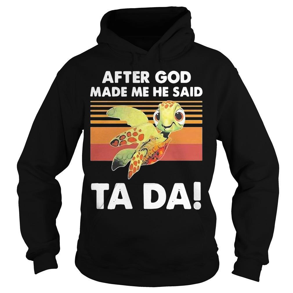 Vintage Turtle After God Made Me He Said Ta Da Hoodie