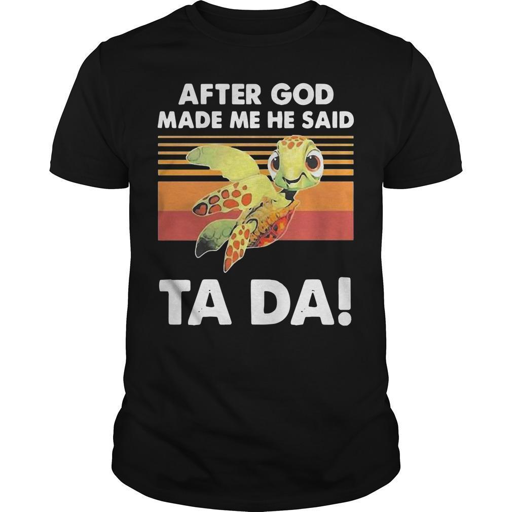 Vintage Turtle After God Made Me He Said Ta Da Shirt