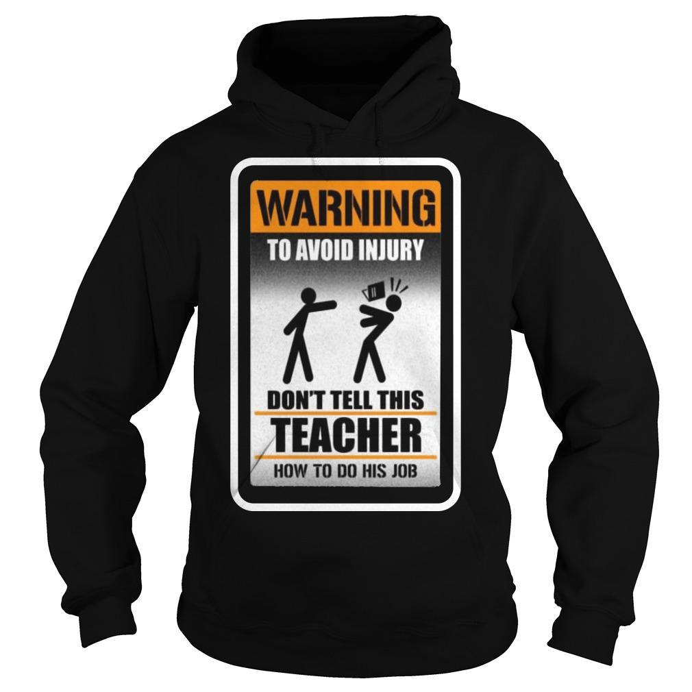 Warning To Avoid Injury Don't Tell This Teacher How To Do His Job Hoodie